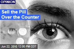 Sell the Pill Over the Counter
