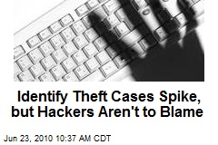 Identify Theft Cases Spike, but Hackers Aren't to Blame