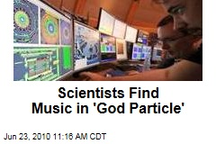 Scientists Find Music in 'God Particle'