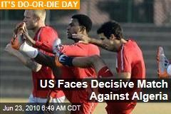 US Faces Decisive Match Against Algeria