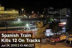 Spanish Train Kills 12 On Tracks