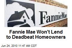 Fannie Mae Won't Lend to Deadbeat Homeowners