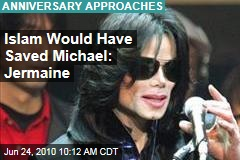 Islam Would Have Saved Michael: Jermaine