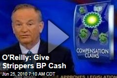 O'Reilly: Give Strippers BP Cash