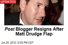 Post Blogger Resigns After Matt Drudge Flap