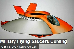 Military Flying Saucers Coming