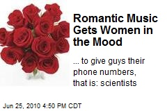 Romantic Music Gets Women in the Mood