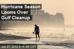 Hurricane Season Looms Over Gulf Cleanup