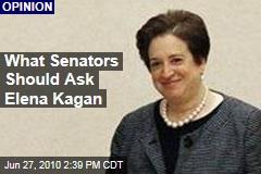 What Senators Should Ask Elena Kagan