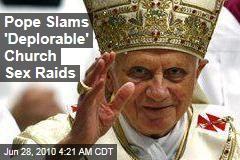 Pope Slams 'Deplorable' Church Sex Raids