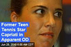 Former Teen Tennis Star Capriati in Apparent OD