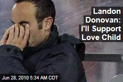 Landon Donovan: I'll Support Love Child