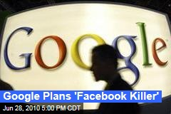 Google Plans 'Facebook Killer'