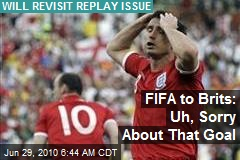 FIFA to Brits: Uh, Sorry About That Goal