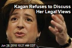 Kagan Refuses to Discuss Her Legal Views