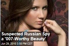 Suspected Russian Spy a '007-Worthy Beauty'
