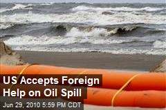US Accepts Foreign Help on Oil Spill