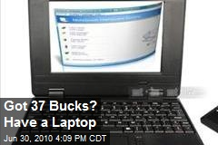 Got 37 Bucks? Have a Laptop