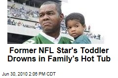Former NFL Star's Toddler Drowns in Family's Hot Tub