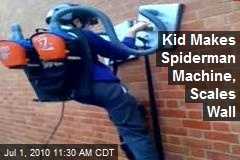 Kid Makes Spiderman Machine, Scales Wall
