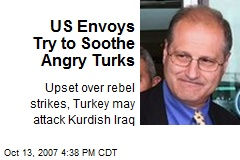 US Envoys Try to Soothe Angry Turks