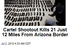 Cartel Shootout Kills 21 Just 12 Miles From Arizona Border