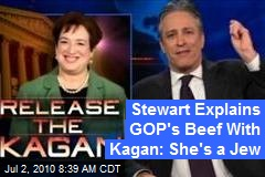 Stewart Explains GOP's Beef With Kagan: She's a Jew