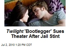 Twilight 'Bootlegger' Sues Theater After Jail Stint