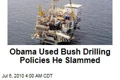 Obama Used Bush Drilling Policies He Slammed