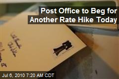 Post Office to Beg for Another Rate Hike Today