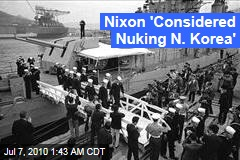 Nixon 'Considered Nuking N. Korea'