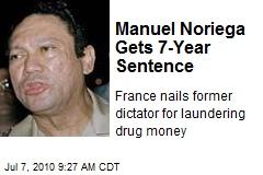 Manuel Noriega Gets 7-Year Sentence