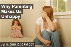 Why Parenting Makes Us Unhappy