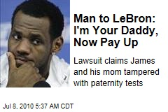 Man to LeBron: I'm Your Daddy, Now Pay Up