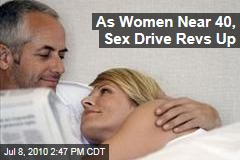 As Women Near 40, Sex Drive Revs Up