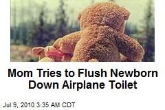 Mom Tries to Flush Newborn Down Airplane Toilet