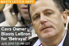 Cavs Owner Rips LeBron for 'Betrayal'