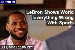 LeBron Shows World Everything Wrong With Sports