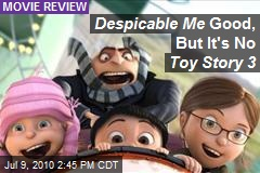 Despicable Me Good, But It's No Toy Story 3