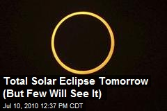 Total Solar Eclipse Tomorrow (But Few Will See It)
