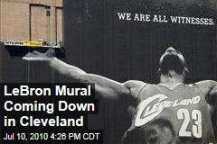 LeBron Mural Coming Down in Cleveland