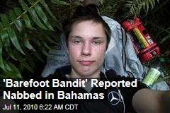 'Barefoot Bandit' Reported Nabbed in Bahamas