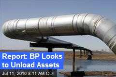 Report: BP Looks to Unload Assets