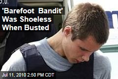 'Barefoot Bandit' Was Shoeless When Busted