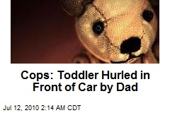 Cops: Toddler Hurled in Front of Car by Dad