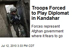 Troops Forced to Play Diplomat in Kandahar