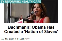 Bachmann: Obama Has Created a 'Nation of Slaves'