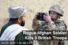 Rogue Afghan Soldier Kills 3 British Troops