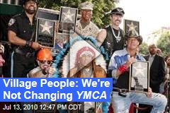 Village People: We're Not Changing YMCA