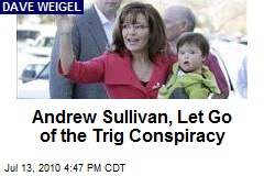 Andrew Sullivan, Let Go of the Trig Conspiracy